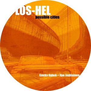 Emeka Ogboh & Ilpo - LOS-HEL- Possible Cities - LOS-HEL - disc